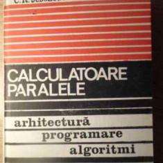Calculatoare Paralele Arhitectura, Programare, Algoritimi - R.w. Hockney, C.r. Jesshope, 391518