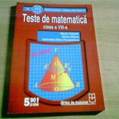 TESTE DE MATEMATICA CLASA A VIII -A -MARIA CATANA, SILVIU DANET SI ALTII - Teste admitere liceu