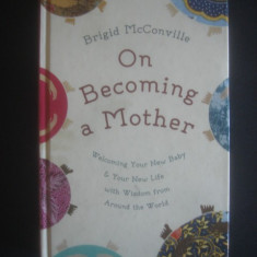 BRIGID McCONVILLE - ON BECOMING A MOTHER