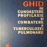 Ghid De Cunoastere, Profilaxie Si Combatere A Tuberculozei Pu - George Petrescu, 391596
