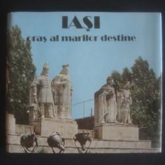 IASI, ORAS AL MARILOR DESTINE * ALBUM