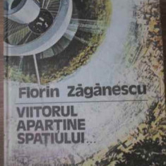 Viitorul Apartine Spatiului... - Florin Zaganescu, 391854