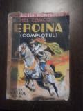 EROINA ( Complotul) * Vol. II - Michel Zevaco - Editura Vatra SAR, 1943