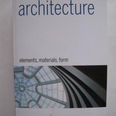 Carte Arhitectura - Architecture: Elements, Materials, Form; Francesca Prina