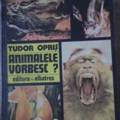 Animalele Vorbesc? - Tudor Opris, 391848 - Carti Agronomie