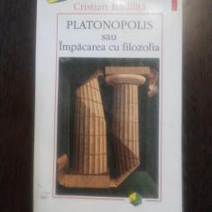 PLATONOPOLIS sau IMPACAREA CU FILOZOFIA - Cristian Badilita - Polirom, 1999, Alta editura