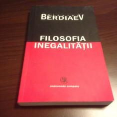 NICOLAI BERDIAEV, FILOSOFIA INEGALITĂȚII - Carte Filosofie