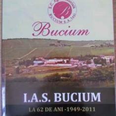 I.a.s. Bucium La 62 De Ani 1949-2011 - Virgil Arsene, 392108 - Carti Agronomie