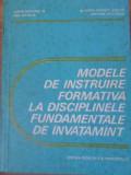 Modele De Instruire Formativa La Disciplinele Fundamentale De - Eugen Noveanu, Dan Mihalca, Andrei Ionescu-zanetti,392150