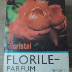 Florile Parfum Si Culoare - Aurelian Baltaretu, 391969 - Carti Agronomie