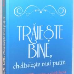TRAIESTE BINE, CHELTUIESTE MAI PUTIN, 12 SECRETE PENTRU O VIATA BUNA, 2016 - Carte Marketing