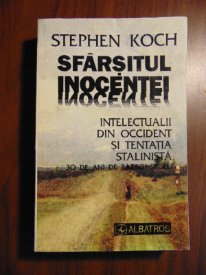Sfarsitul inocentei. Intelectualii din Occident si tentatia stalinista - S. Koch foto