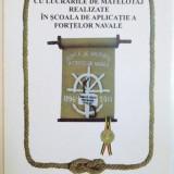 ALBUM CU LUCRARILE DE MATELOTAJ REALIZATE IN SCOALA DE APLICATIE A FORTELOR NAVALE , DE VASILE CHIRILA , 2011