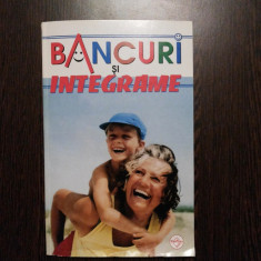 BANCURI si INTEGRAME - Editura Tinerama, 2006, 92 p.