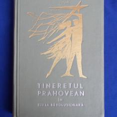 TINERETUL PRAHOVEAN IN LUPTA REVOLUTIONARA - PLOIESTI - 1972