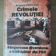 Crimele Revolutiei Sangeroasa Diversiune A Kgb-istilor Din Fs - Grigore Cartianu, 392304 - Istorie