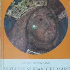 Viata Lui Stefan Cel Mare - M. Sadoveanu, 392411 - Istorie