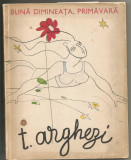 R(01) TUDOR ARGHEZI -Buna dimineata,primavara Ilustratii de C Piliuta 1965