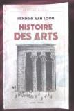 """""""HISTOIRE DES ARTS"""", Hendrik Van Loon, 1938. Istoria artelor. Cu 70 de gravuri"""