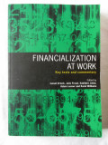 FINANCIALIZATION AT WORK. Key texts and commentary - Col. aut., 2008. Carte noua