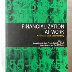 FINANCIALIZATION AT WORK. Key texts and commentary - Col. aut., 2008. Carte noua - Carte afaceri