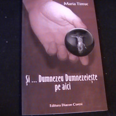 SI DUMNEZEU DUMNEZEIESTE PE AICI-MARIA TIMUC-