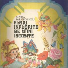 R(01) FLORI INFLORITE DE MAINI ISCUSITE - Maria Paraschivoiu - Carte traditii populare