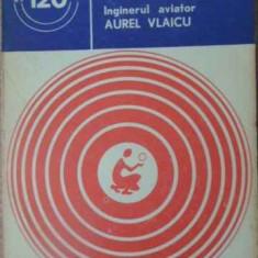 Inginer Aviator Aurel Vlaicu - Liviu Marghitan, 392457