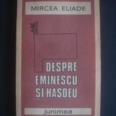 MIRCEA ELIADE - DESPRE EMINESCU SI HASDEU - Biografie