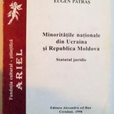 MINORITATILE NATIONALE DIN UCRAINA SI REPUBLICA MOLDOVA, STATUTUL JURIDIC de EUGEN PATRA, 1998