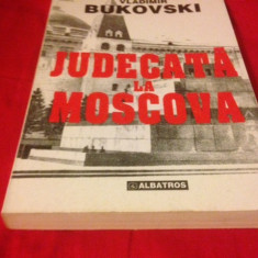 VLADIMIR BUKOVSKI, JUDECATĂ LA MOSCOVA. UN DISIDENT ÎN ARHIVELE KREMLINULUI