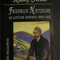 Friedrich Nietzsche un luptator impotriva epocii sale - Carte Filosofie