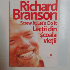 SCREW IT, LET'S DO IT, LECTII DIN SCOALA VIETII de RICHARD BRANSON, 2009 - Carte Marketing