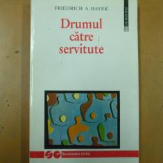Drumul catre servitute Fr. Hayek Bucuresti 1997