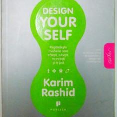 DESIGN YOUR SELF ( Regandeste modul in care traiesti, iubesti muncesti si te joci ) de KARIM RASHID - Carte Marketing