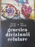 Genetica Diviziunii Celulare - Lucian Gavrila, Ion Dabala ,392820
