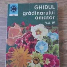 Ghidul Gradinarului Amator Vol.iv Cultura Florilor In Gradina - St. Balanescu, N. Lupsa, 392565 - Carti Agronomie