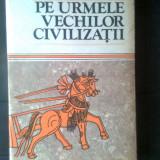 Constantin Daniel - Pe urmele vechilor civilizatii (Editura Sport-Turism, 1987) - Carte de calatorie