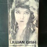 Lillian Gish - Filmele, domnul Griffith si eu (Editura Meridiane, 1973) - Carte Cinematografie