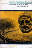 Teatru - Persii, Antigona, Troienele - Autor(i): Eschil, Sofocle, Euripide