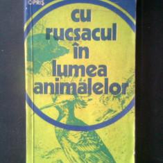 Tudor Opris - Cu rucsacul in lumea animalelor (Editura Sport-Turism, 1977)