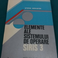 ELEMENTE ALE SISTEMULUI DE OPERARE SIRIS 3/ ȘTEFAN MĂRUȘTER/ 1980 - Carte sisteme operare