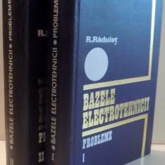 BAZELE ELECTROTEHNICII, VOL. I - II, PROBLEME de R. RADULET, 1970 - Carte Matematica