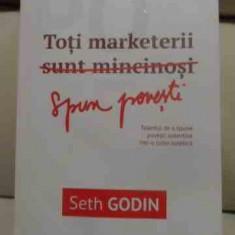 Toti Marketerii Sunt Minciunosi - Seth Godin, 537312 - Carte de vanzari