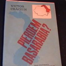 PIERDEM BASARABIA??-VICTOR CRACIUN-176 PG- - Istorie