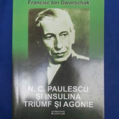 FRANCISC ION DWORSCHAK - N.C. PAULESCU SI INSULINA,TRIUMF SI AGONIE - 2008