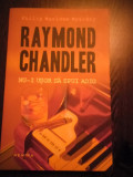RAYMOND CHANDLER - Nu-i Usor sa Spui Adio - Editura Nemira, 2014, 414 p.