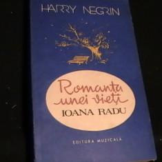 ROMANTA UNEI VIETI- IOANA RADU- HARY NEGRIN-265 PG-- - Biografie