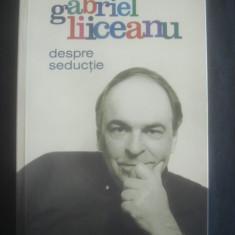 GABRIEL LIICEANU - DESPRE SEDUCTIE - Filosofie