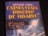 EXISTA VIATA DINCOLO DE  MOARTE-ARTHUR FORD-, Alta editura